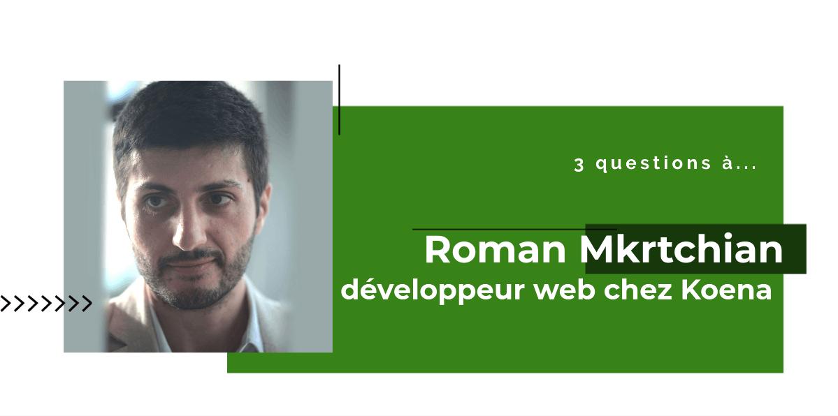 3 questions à... Roman Mkrtchian, développeur web chez Koena